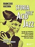 Storia dell'acid jazz. I gruppi, gli ambienti e gli stili del movimento che ha cambiato l'immaginario musicale del nostro tempo