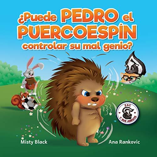 ¿Puede Pedro el Puercoespín controlar su mal genio?: Un libro ilustrado sobre cómo manejar la ira utilizando estrategias para calmarse. Para niños de edades ... Control His...
