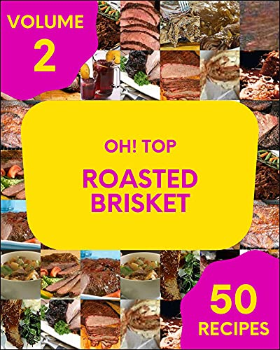 Oh! Top 50 Roasted Brisket Recipes Volume 2: Not Just a Roasted Brisket Cookbook! (English Edition)