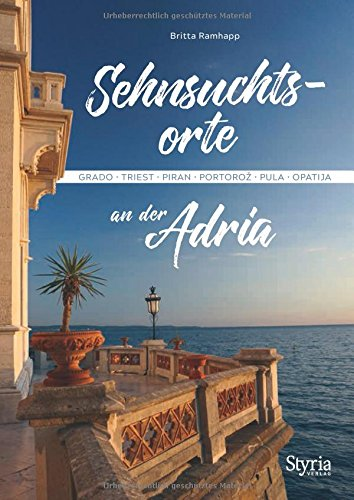 Sehnsuchtsorte an der Adria: Grado - Triest - Piran - Portoroz - Pula - Opatija