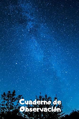 Cuaderno de Observación: 110 Páginas Para Tus Observaciones del Cosmos y Universo   Cuaderno Perfecto para Amantes de la Astronomía   Con Espacio para ... Regalo Perfecto para Astrónomos y Astrónomas