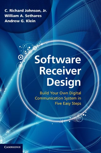 Software Receiver Design: Build your Own Digital Communication System in Five Easy Steps: Build Your Own Digital Communications System in Five Easy Steps