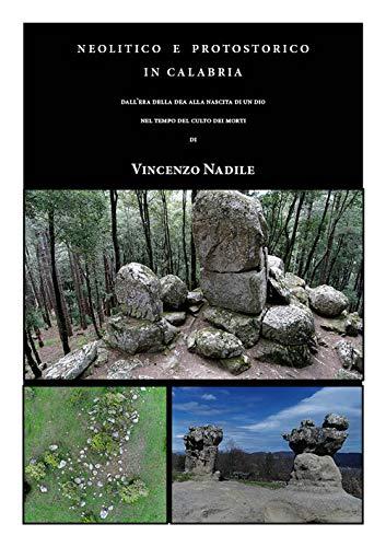 Neolitico e Protostorico in Calabria. Dall'era della dea alla nascita di un dio. Nel tempo del culto dei morti