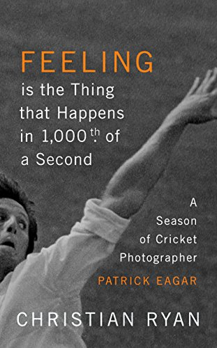 Feeling is the Thing that Happens in 1000th of a Second: the first cricket World Cup and an Ashes Series: LONGLISTED FOR THE WILLIAM HILL SPORTS BOOK OF THE YEAR 2017 (English Edition)