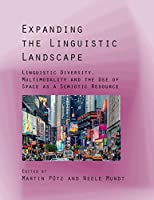 Expanding the Linguistic Landscape: Linguistic Diversity, Multimodality and the Use of Space As a Semiotic Resource