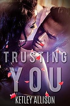 Trusting You: A Surprise Baby Romance by [Ketley Allison]
