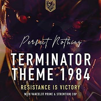 Terminator 1984 Theme  feat Vancelot Prime & Strontium Cop   Resistance Is Victory Version