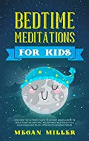 Bedtime Meditations for Kids: Discover the Ultimate Guide to Achieve Mindfulness to Make Your Children Fall Asleep Fast. Help Your Child Calm Down and Relax Listening to Amazing Fables.