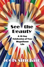 See the Beauty: A 30-Day Celebration of Your Magnificent Life