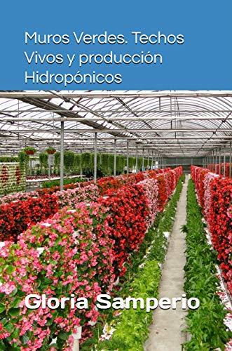 Muros Verdes, Techos Vivos y Producción. Hidropónicos (Hidroponia a todos los niveles nº 6)