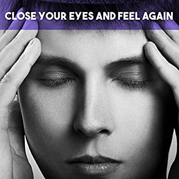 Close your Eyes and Feel again