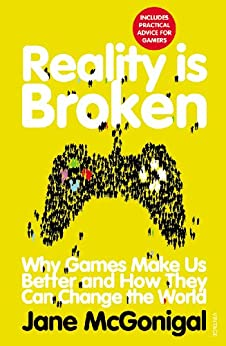 Reality is Broken: Why Games Make Us Better and How They Can Change the World by [Jane McGonigal]