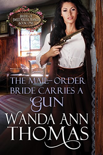 The Mail-Order Bride Carries a Gun (Brides of Sweet Creek Ranch Book 1) by [Wanda Ann Thomas]