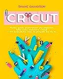 Cricut: Facile guida passo-passo per imparare tutto sulla macchina Cricut + 40 fantastiche idee di progetti fai da te