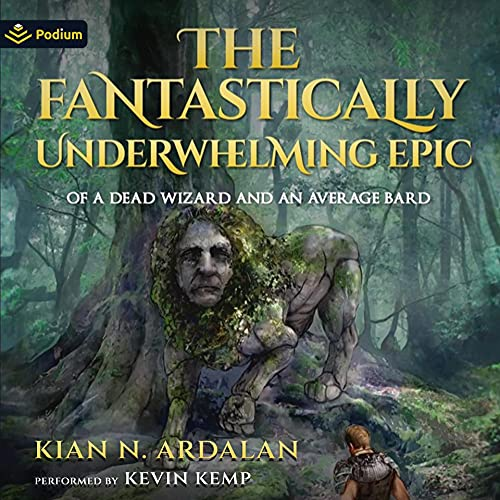 The Fantastically Underwhelming Epic Audiobook By Kian N. Ardalan cover art