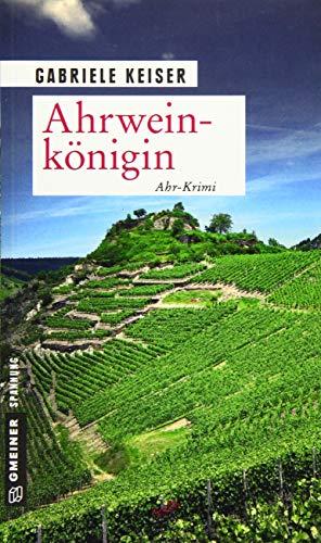 Ahrweinkönigin: Ahr-Krimi (Kriminalromane im GMEINER-Verlag)