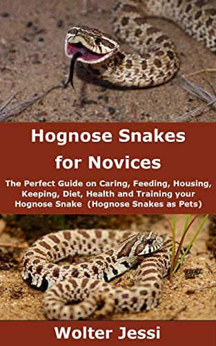 Hognose Snakes for Novices: The Perfect Guide on Caring, Feeding, Housing, Keeping, Diet, Health and Training your Hognose Snake (Hognose Snakes as Pets) (English Edition)