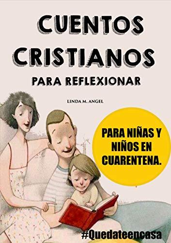 CUENTOS CRISTIANOS PARA REFLEXIONAR #Quedateencasa: CUENTOS DE 5 A 10 MIN DE LECTURA PARA NIÑOS Y NIÑAS EN CUARENTENA