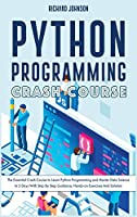 Python Programming Crash Course: The Essential Crash Course to Learn Python Programming and Master Data Science In 5 Days With Step By Step Guidance, Hands-on Exercises And Solution (Coding)
