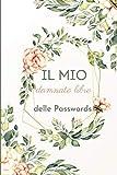 Il mio damnato libro delle Passwords: Agenda per password, regalo perfetto per festa della mama, papà, nonni ... formato tascabile