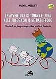 Le avventure di Tommy e luna alle prese con re Batuffolo. Storia di un tempo sospeso tra realtà e fantasia. Ediz. illustrata