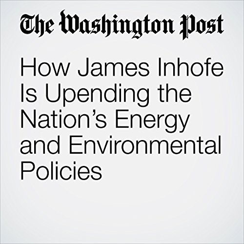 How James Inhofe Is Upending the Nation's Energy and Environmental Policies copertina