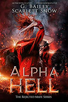 Alpha Hell: A Dark Rejected Mates Romance (The Rejected Mate Series Book 1) by [G.  Bailey, Scarlett Snow]