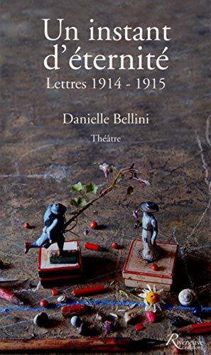 Un instant d'éternité. Lettres 1914-1915