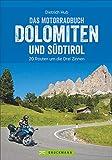 Das Motorradbuch Dolomiten und Südtirol: Die besten Biker-Hot Spots und Tourenspaß....