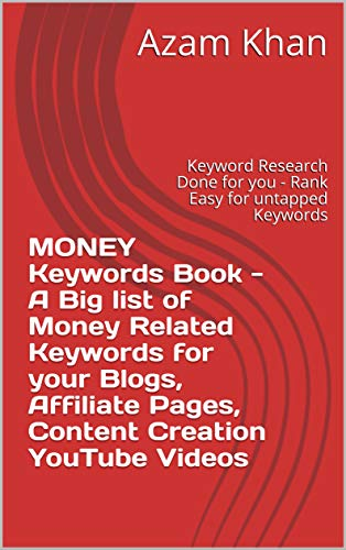MONEY Keywords Book - A Big list of Money Related Keywords for your Blogs, Affiliate Pages, Content Creation YouTube Videos: Keyword Research Done for ... Easy for untapped Keywords (English Edition)