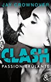 Clash T1 - Passion brûlante: Après Marked Men, la nouvelle série New Adult de Jay Crownover