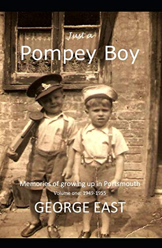 Just a Pompey Boy: Memories of growing up in Portsmouth - volume one 1949 -1955
