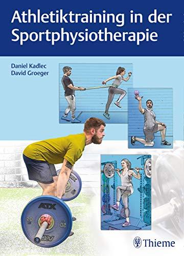 Athletiktraining in der Sportphysiotherapie: Die besten Übungen für Kraft, Schnelligkeit und Stabilität (Physiofachbuch)