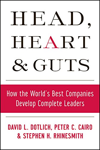 Head, Heart and Guts: How the World's Best Companies Develop Complete Leaders (J-B US non-Franchise Leadership Book 278) (English Edition)