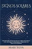 Signos Solares: Descubriendo los Secretos de los 12 Signos del Zodíaco en la Astrología Occidental para Comprender los Tipos de Personalidad