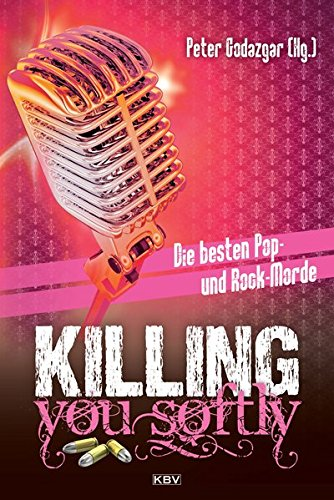 Killing you softly: Die besten Pop- und Rockmorde (KBV-Krimi)