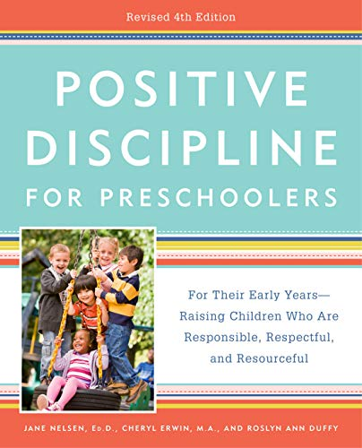 Positive Discipline for Preschoolers, Revised 4th Edition: For Their Early Years -- Raising Children