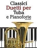 Classici Duetti per Tuba e Pianoforte: Facile Tuba! Con musiche di Bach, Strauss, Tchaikovsky e altri compositori