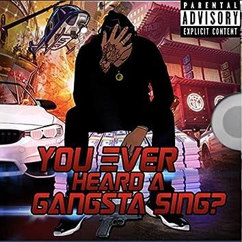 You Ever Heard a Gangsta Sing?