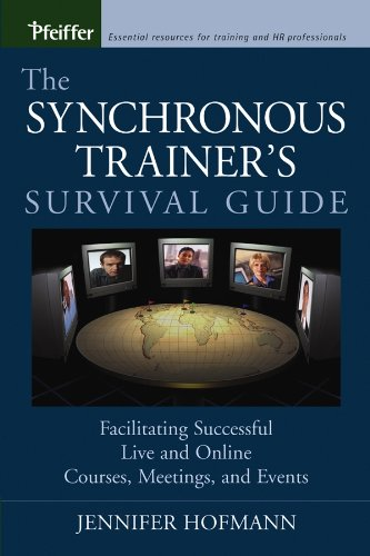 The Synchronous Trainer's Survival Guide: Facilitating Successful Live and Online Courses, Meetings, and Events (English Edition)
