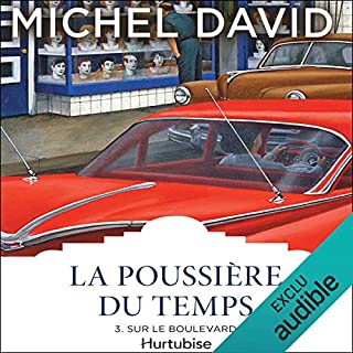 La Poussière du temps - Tome 3     Sur le boulevard              Written by:                                                                                                                                 Michel David                               Narrated by:                                                                                                                                 Guy Lafrance                      Length: 12 hrs and 29 mins     1 rating     Overall 5.0