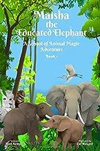 Maisha the Educated Elephant: A School of Animal Magic Adventure -- Book One