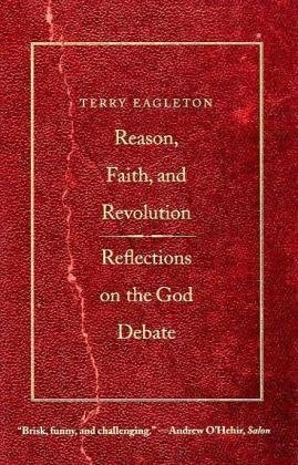 Reason, Faith, and Revolution Reflections on the God Debate by Eagleton, Terry [Yale UP,2010] (Paperback)