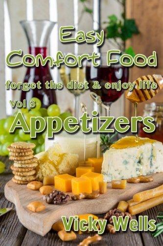 Download Easy Comfort Food (Vol 3) Appetizers: forget the diet & enjoy life (Easy Comfort Food Series) 1982025468