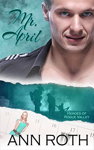 Book: Mr. April (Heroes of Rogue Valley - Calendar Guys Book 4) by Ann Roth