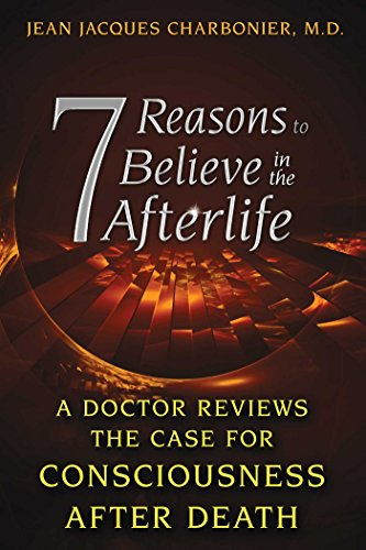 7 Reasons to Believe in the Afterlife: A Doctor Reviews the Case for Consciousness after Death (English Edition)