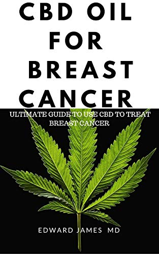 CBD OIL  FOR  BREAST CANCER: ULTIMATE GUIDE TO USE CBD TO TREAT BREAST CANCER (English Edition)