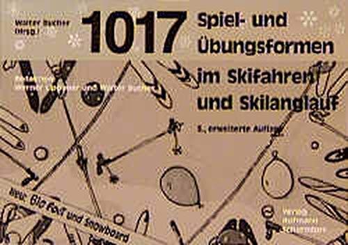 1017 Spiel- und Übungsformen für Skifahren, Carving, Skilanglauf, Big Foot, Snowblade und Snowboard