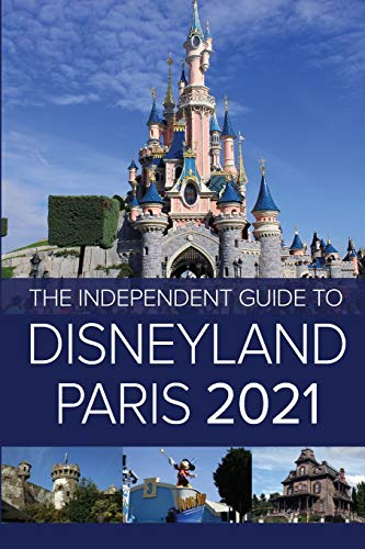The Independent Guide to Disneyland Paris 2021 (The Independent Guide to... Theme Park Series)