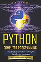Python Computer Programming: Simple Step-By-Step Introduction to the Python Object-Oriented Programming. Quick Start Guide for beginners. (Beginners Guide)